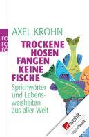 Axel Krohn: Trockene Hosen fangen keine Fische