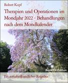 Robert Kopf: Therapien und Operationen im Mondjahr 2022 - Behandlungen nach dem Mondkalender