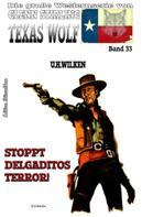 U. H. Wilken: Texas Wolf #33: Stoppt Delgaditos Terror!