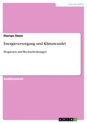 Energieversorgung und Klimawandel - Prognosen und Wechselwirkungen