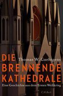 Thomas W. Gaehtgens: Die brennende Kathedrale