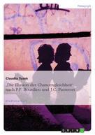 """Claudia Tusek: """"Die Illusion der Chancengleichheit"""" nach P.F. Bourdieu und J.C. Passeron"""