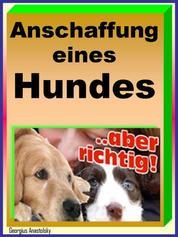 Anschaffung eines Hundes - Wie Sie sich vor Hundehändlern und Massenzüchtern erfolgreich schützen