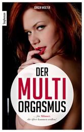 Der Multi-Orgasmus - … für Männer, die öfter kommen wollen!