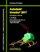 Christian Schlieder: Autodesk Inventor 2017 - Einsteiger-Tutorial Hubschrauber