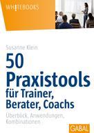 Susanne Klein: 50 Praxistools für Trainer, Berater und Coachs ★★★★★