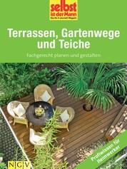 Terrassen, Gartenwege und Teiche - Profiwissen für Heimwerker - Fachgerecht planen und gestalten