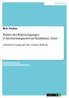 M.A. Fischer: Prüfen des Wareneinganges. (Unterweisungsentwurf Kaufmann, -frau)