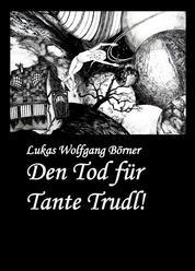 Den Tod für Tante Trudl! - Prosa in schwarzem Rosa