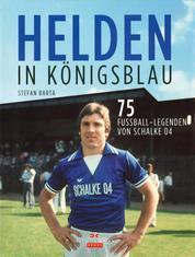 Helden in Königsblau - 75 Fußball-Legenden von Schalke 04
