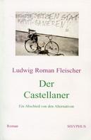 Ludwig Roman Fleischer: Der Castellaner