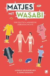 Matjes mit Wasabi - Eine deutsch-japanische Culture-Clash-Liebe
