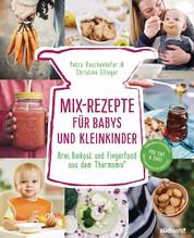 Mix-Rezepte für Babys und Kleinkinder - Brei, Beikost und Fingerfood aus dem Thermomix® - Für TM5 & TM31