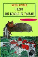 Nicole Wagner: Filbur - Ein Kobold in Passau