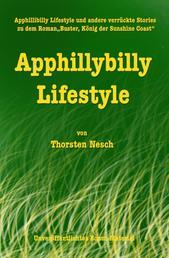 """Apphillybilly Lifestyle - und andere verrückte Stories (unveröffentlichtes Bonus Material zu dem Roman """"Buster, König der Sunshine Coast"""""""