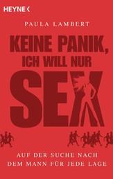 Keine Panik, ich will nur Sex - Auf der Suche nach dem Mann für jede Lage