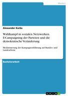 Alexander Kerbs: Wahlkampf in sozialen Netzwerken. E-Campaigning der Parteien und die demokratische Veränderung