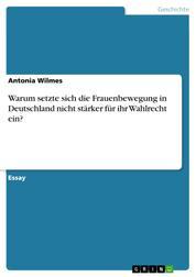 Warum setzte sich die Frauenbewegung in Deutschland nicht stärker für ihr Wahlrecht ein?