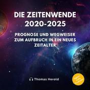 Zeitenwende 2020-2025 - Prognose und Wegweiser zum Aufbruch in ein neues Zeitalter