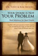 """Kim Moore: """"Your Spouse Is Not Your Problem!"""""""