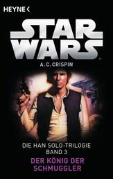 Star Wars™: Der König der Schmuggler - Die Han Solo-Trilogie - Band 3 - Roman