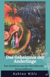 Das Geheimnis der Anderlinge - Eine Geschichte aus den Chroniken der Bromwaldhauser