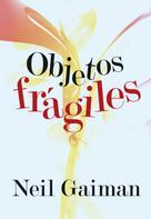 Neil Gaiman: Objetos frágiles