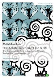 Wie Schafe mitten unter die Wölfe. Die Bekennende Kirche in Ostpreußen und Dietrich Bonhoeffers Visitationsreisen 1940