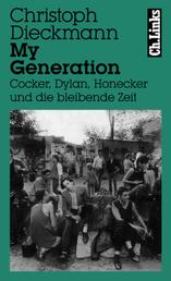 My Generation - Cocker, Dylan, Honecker und die bleibende Zeit