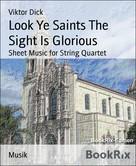 Viktor Dick: Look Ye Saints The Sight Is Glorious