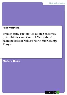 Predisposing Factors, Isolation, Sensitivity to Antibiotics and Control Methods of Salmonellosis in Nakuru North Sub-County, Kenya