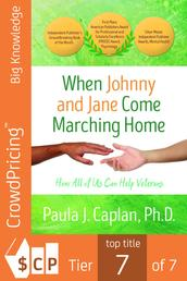 When Johnny and Jane Come Marching Home - How All of Us Can Help Veterans