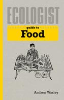 Andrew Wasley: Ecologist Guide to Food