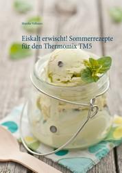 Eiskalt erwischt! Sommerrezepte für den Thermomix TM5