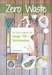 Zero Waste - Das kleine Handbuch für weniger Müll & Verschwendung