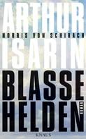Arthur Isarin: Blasse Helden ★★★★