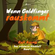 Wenn Goldfinger rauskommt - Das schwarze Kleeblatt, Band 1 (Ungekürzt)