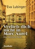 Eva Lubinger: Verlieb dich nicht in Marc Aurel ★★★★