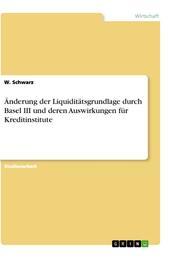 Änderung der Liquiditätsgrundlage durch Basel III und deren Auswirkungen für Kreditinstitute