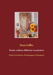 Kinder erfahren Biblische Geschichten - Kinder-Gottesdienste, Kindergruppen, Kindergarten