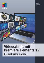 Videoschnitt mit Premiere Elements 15 - Der praktische Einstieg