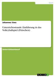 Unterrichtsstunde: Einführung in das Volleyballspiel (Pritschen)