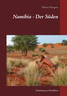 Robert Pfrogner: Namibia - Der Süden
