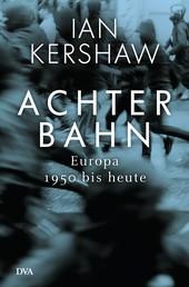 Achterbahn - Europa 1950 bis heute - Vom Autor des Bestsellers Höllensturz