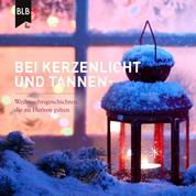 Bei Kerzenlicht und Tannenduft - Weihnachtsgeschichten, die zu Herzen gehen