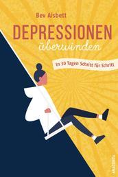 Depressionen überwinden. In 30 Tagen Schritt für Schritt