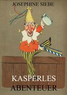 Josephine Siebe: Kasperles Abenteuer