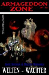 Armageddon Zone: Weltenwächter - Band 5 der Endzeit-Saga