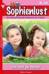 Sophienlust 239 – Familienroman - Uns fehlt die Mutter