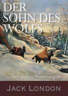 Jack London: Der Sohn des Wolfs und andere Erzählungen von Jack London